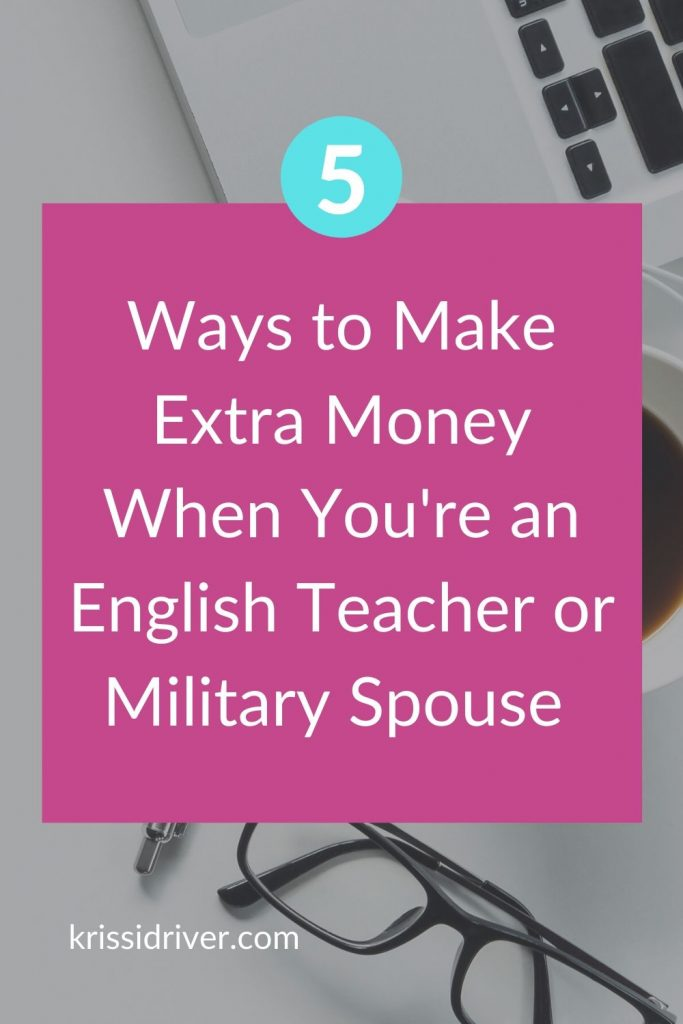 5 Ways to Make Extra Money When You're an English Teacher or Military Spouse at KrissiDriver.com