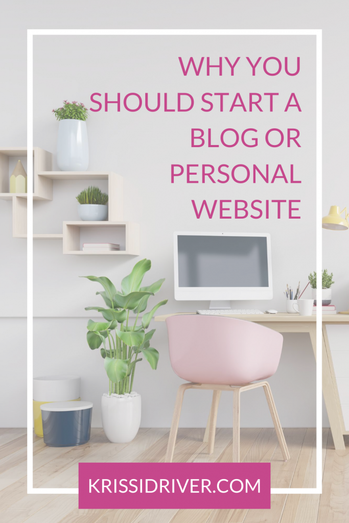 Why You Should Start a Blog or Personal Website from KrissiDriver.com