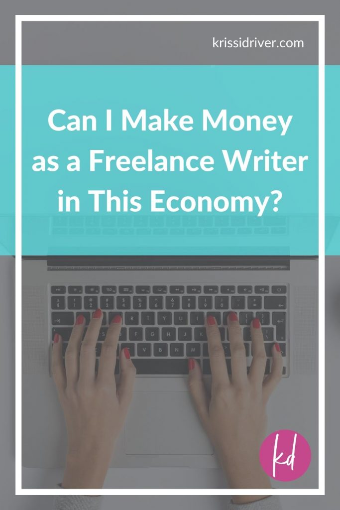 Can I Make Money as a Freelance Writer in This Economy? post graphic by Krissi Driver