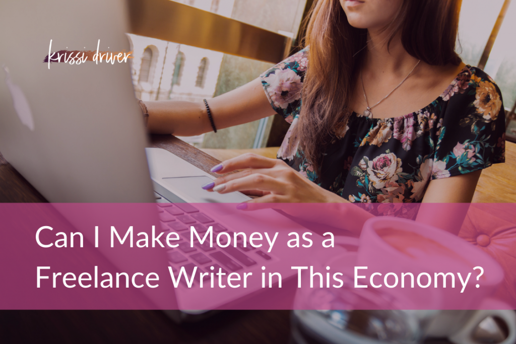 Can I make money as a freelance writer in this economy? from KrissiDriver.com