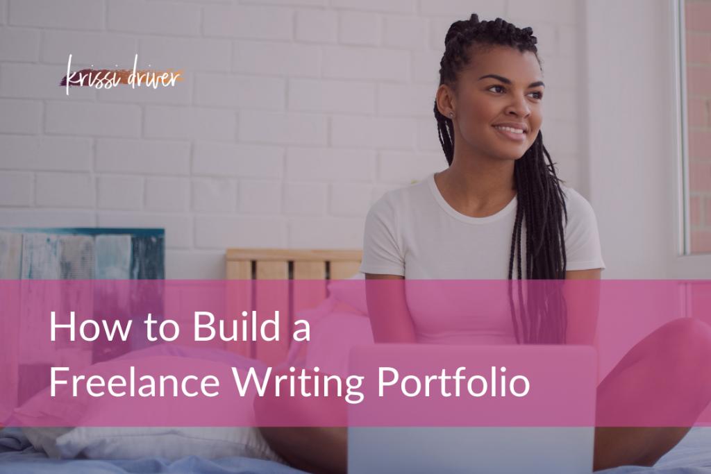 How to Build a Freelance Writing Portfolio at KrissiDriver.com
