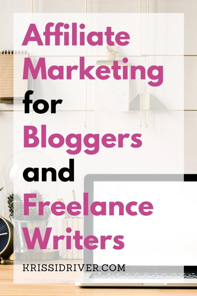 Affiliate Marketing for Bloggers and Freelance Writers from KrissiDriver.com