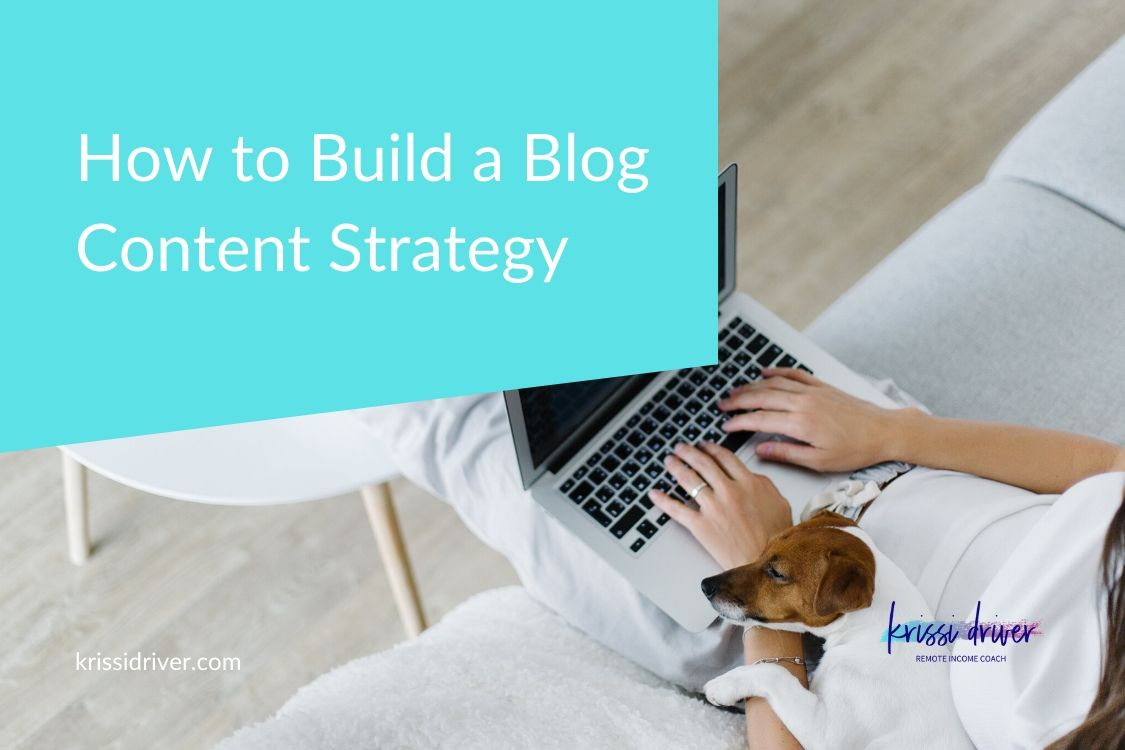 How to Build a Blog Content Strategy from KrissiDriver.com