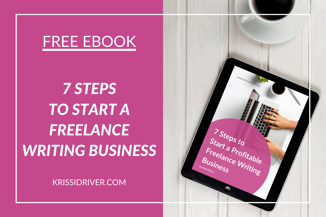 7 steps to start a freelance writing business by Krissi Driver krissidriver.com
