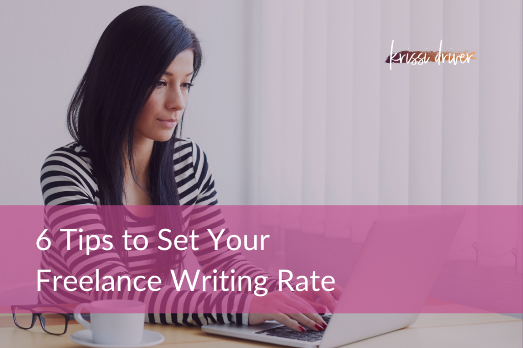 6 Tips to Set Your Freelance Writing Rate from KrissiDriver.com