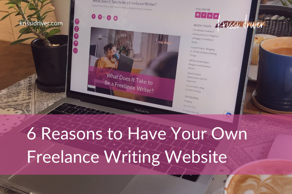 6 Reasons to Have Your Own Freelance Writing Website from KrissiDriver.com